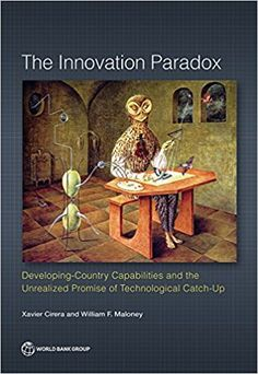 The Innovation Paradox: Developing-Country Capabilities and the Unrealized Promise of Technological Catch-Up (EBOOK) FULL TEXT: https://doi.org/10.1596/978-1-4648-1160-9