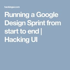 Running a Google Design Sprint from start to end   Hacking UI