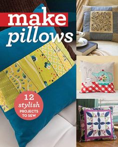 Make: Pillows: 12 Stylish Projects to Sew