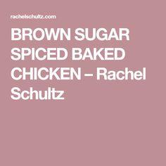 BROWN SUGAR SPICED BAKED CHICKEN – Rachel Schultz