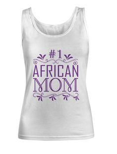 Buy this lovely #1 African mom women's tank top available in different colors and sizes at: sincerelyshirleygo.com/shopproducts/