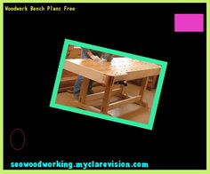 Woodwork Bench Plans Free 132707 - Woodworking Plans and Projects!