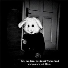 scary death Black and White movie creepy horror black night Alice In Wonderland alice wonderland nightmare bunny evil twisted White Rabbit Quotes Literature, Tiers Monde, Grunge Quotes, Visual Statements, The Villain, Quote Aesthetic, Aesthetic Grunge, Soft Grunge, Hipster Grunge
