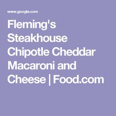 Fleming's Steakhouse Chipotle Cheddar Macaroni and Cheese | Food.com