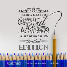 """Being called weird is like being called limited edition."" from Tomboy-A Nalu Fanfic by on Wattpad Tomboy Quotes, Sassy Quotes, Art Quotes, Motivational Quotes, Life Quotes, Inspirational Quotes, Wattpad Quotes, How To Write Calligraphy, Disney Quotes"