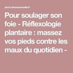 Pour soulager son foie  - Réflexologie plantaire : massez vos pieds contre les maux du quotidien -
