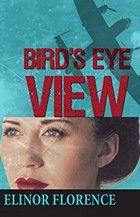 Elinor Florence, author of Bird's Eye View, talks about her new #WWII era #Canadian novel.