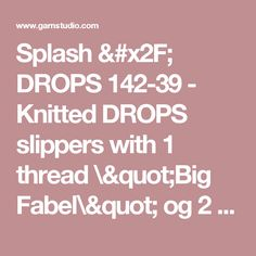 "Splash / DROPS 142-39 - Knitted DROPS slippers with 1 thread ""Big Fabel\"" og 2 threads \""Fabel\"". - Free pattern by DROPS Design"
