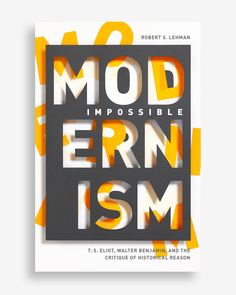 Impossible Modernism by Robert S. design by Anne Jordan and Mitch Goldst… Impossible Modernism by Robert S. design by Anne Jordan and Mitch Goldstein (Stanford University Press / August Graphisches Design, Buch Design, Icon Design, Layout Design, Logo Design, Chalet Design, Type Posters, Graphic Design Posters, Graphic Design Typography