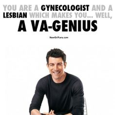 """You are a gynecologist and lesbian which makes you...well, a VA-GENIUS!"" - #Schmidt #newgirl"