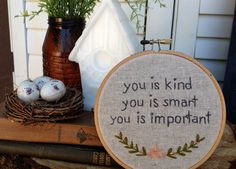 You is kind, you is smart, you is important. -Aibileen Clark, The Help