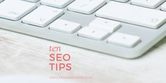 My SEO tips for those of you who don't have a lot of time to devote to SEO.