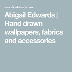 Abigail Edwards | Hand drawn wallpapers, fabrics and accessories Fabric, Wallpaper, Drawings,