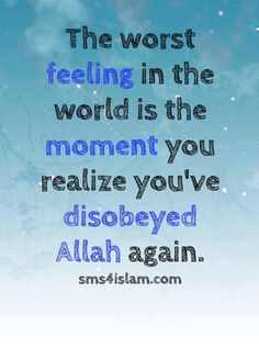 The moment you realise you've disobeyed Allah, again ... and wronging yourself ... :(