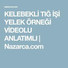 KELEBEKLİ TIĞ İŞİ YELEK ÖRNEĞİ VİDEOLU ANLATIMLI | Nazarca.com