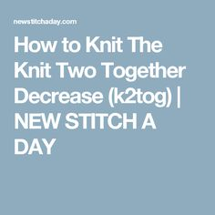 How to Knit The Knit Two Together Decrease (k2tog)   NEW STITCH A DAY