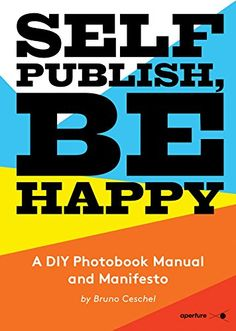 Self Publish, Be Happy: A DIY Photobook Manual and Manifesto by Bruno Ceschel http://www.amazon.com/dp/1597113441/ref=cm_sw_r_pi_dp_1YP0vb1Y22TA6