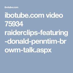ibotube.com video 75934 raiderclips-featuring-donald-penntim-browm-talk.aspx
