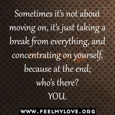 Sometimes it's not about moving on, it's just taking a break from ...