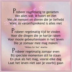 Probeer regelmatig te genieten ... Wise Quotes, Words Quotes, Sayings, Cancer Quotes, Wishes For You, Word Out, Peace Of Mind, Beautiful Words, Poems