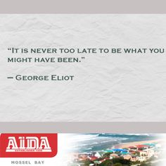 """""""It is never too late to be what you might have been. George Eliot, Bookmark This Page, Might Have, Never, How To Get, Quotes, Qoutes, Quotations, Quote"""