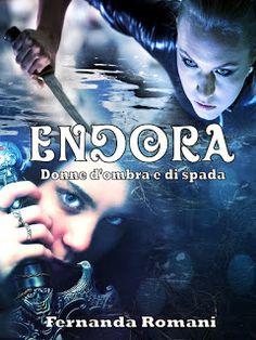 """Insaziabili Letture: Anteprima: """"ENDORA - DONNE D'OMBRA E DI SPADA"""" di ..."""