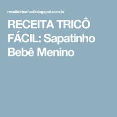 RECEITA TRICÔ FÁCIL: Sapatinho Bebê Menino
