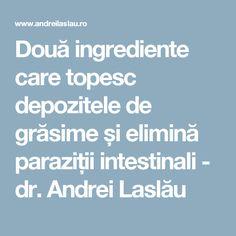 Două ingrediente care topesc depozitele de grăsime și elimină paraziții intestinali - dr. Andrei Laslău Health And Wellness, Healthy, Medicine, Health Fitness, Health