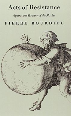 Acts of Resistance: Against the Tyranny of the Market by Pierre Bourdieu http://www.amazon.com/dp/1565845234/ref=cm_sw_r_pi_dp_nHXkub0BAKBGR