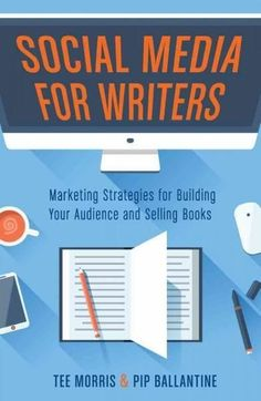 Social Media for Writers: Marketing Strategies for Building Your Audience and Selling Books
