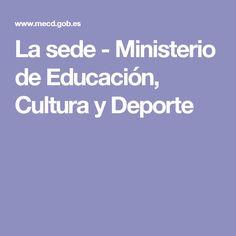 La sede - Ministerio de Educación, Cultura y Deporte