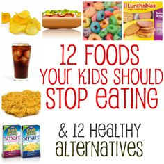 12 foods... If you avoid these foods to begin with then you won't have a kid constantly asking for them