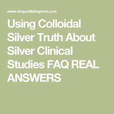 Using Colloidal Silver  Truth About Silver  Clinical Studies  FAQ  REAL ANSWERS