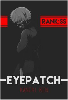 Kaneki Ken eye patch rank ss Tokyo Ghoul