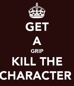 """""""Get a grip, kill the character."""" - Unknown #quotes #writing *"""