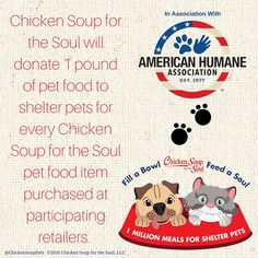 Help us feed a million meals to shelter pets!  Each pound of pet food feeds an average dog or cat approximately 4 meals. Pet parents can take pride in knowing they helped to provide 30-50* meals this year by feeding their pets Chicken Soup for the Soul super premium pet food.  http://chickensouppets.com/fabfas