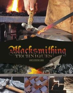 Blacksmithing Techniques: The Basics Explained Step by Step, Complete With 10 Projects