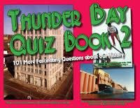 Thunder Bay Quiz book 2: 101 More Fascinating Questions about our History, by Thorold J. Tronrud.