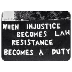 When injustice becomes law, resistance becomes a duty.