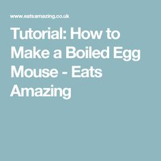 Tutorial: How to Make a Boiled Egg Mouse - Eats Amazing