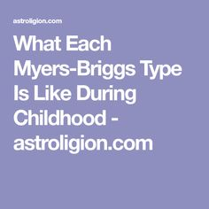 What Each Myers-Briggs Type Is Like During Childhood - astroligion.com