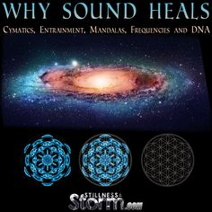 Why Sound Heals Cymatics, Entrainment, Mandalas, Frequencies and DNA Holistic Healing, Natural Healing, 7 Chakras, Solfeggio Frequencies, Spirit Science, Sound Healing, Music Therapy, Mind Body Soul, Alternative Medicine