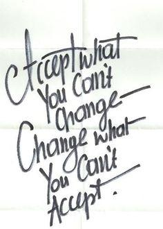 yes :)  Td: Aceite o que você não pode mudar, mude o que você não pode aceitar...