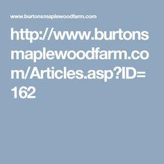 http://www.burtonsmaplewoodfarm.com/Articles.asp?ID=162