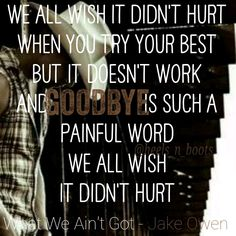 """What We Ain't Got""- Jake Owen ❤. I have loved this song from the very moment I first heard it."