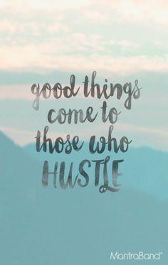 Good Things Come To Those Who Hustle | MantraBand® Bracelets