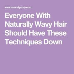Everyone With Naturally Wavy Hair Should Have These Techniques Down