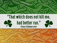 That which does not kill me better run. Great Irish quotes go great with great I… That which does not kill me better run. Great Irish quotes go great with great Irish jewelry: www. Irish Celtic, Irish Men, Irish Girls, Best Quotes, Funny Quotes, Life Quotes, Journal Quotes, Favorite Quotes, Irish American