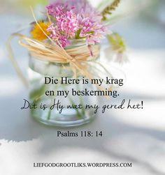 Psalms 118: 14 Die Here is my krag en my beskerming. Dit is Hy wat my gered het! #LiefGodGrootliks