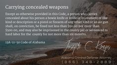 13A-11-50 Code of #Alabama - Carrying concealed weapons  Except as otherwise provided in this Code, a person who carries concealed about his person a bowie knife or knife or instrument of like kind or description or a pistol or firearm of any other kind or an air gun shall, on conviction, be fined not less than $50.00 nor more than $500.00, and may also be imprisoned in the county jail or sentenced to hard labor for the county for not more than six months.  #Criminal Defense #Lawyer #AL #KLF